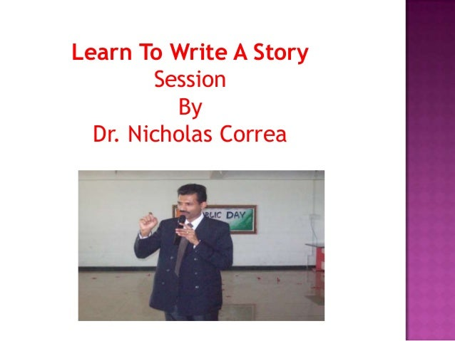 Learn To Write A Story Session By Dr. Nicholas Correa