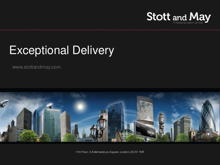 Exceptional Deliverywww.stottandmay.com                      11th Floor, 5 Aldermanbury Square, London, EC2V 7HR.