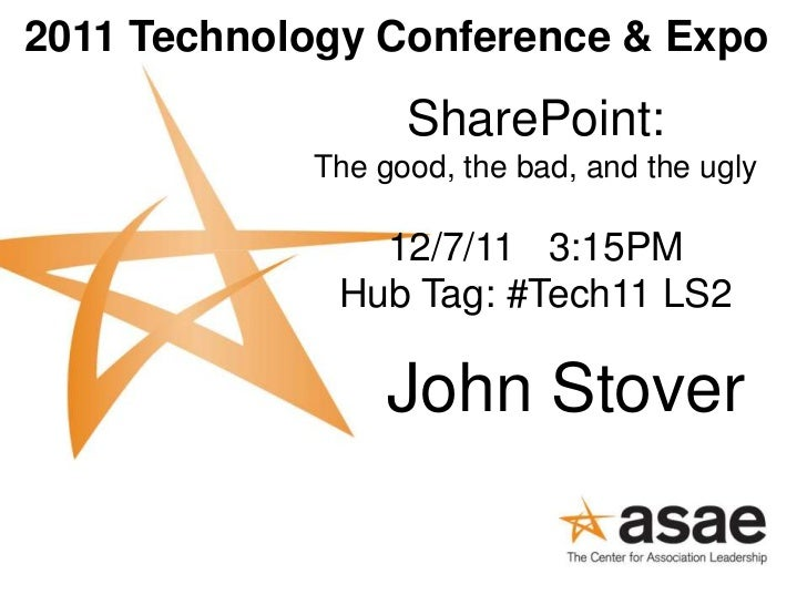 2011 Technology Conference & Expo                  SharePoint:            The good, the bad, and the ugly               12...