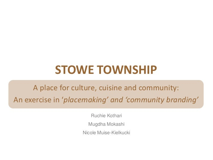 STOWE TOWNSHIP     A place for culture, cuisine and community:An exercise in 'placemaking' and 'community branding'       ...