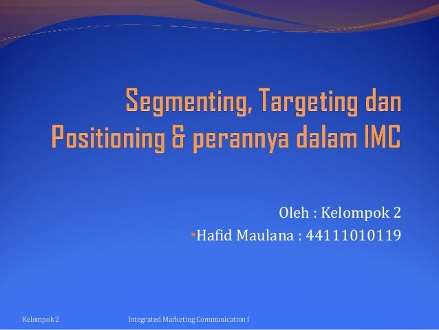 Oleh : Kelompok 2 •Hafid Maulana : 44111010119  Kelompok 2  Integrated Marketing Communication I