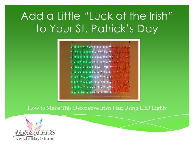 "Add a Little ""Luck of the Irish"" to Your St. Patrick's Day  How to Make This Decorative Irish Flag Using LED Lights  www.h..."