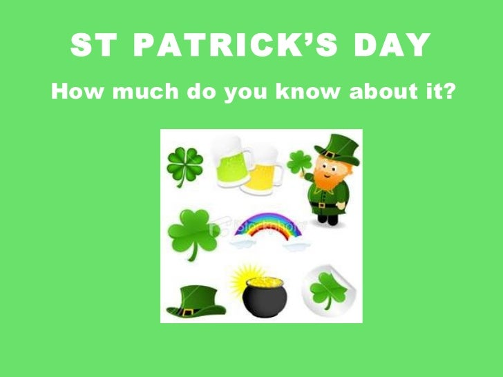 ST PATRICK'S DAY How much do you know about it?