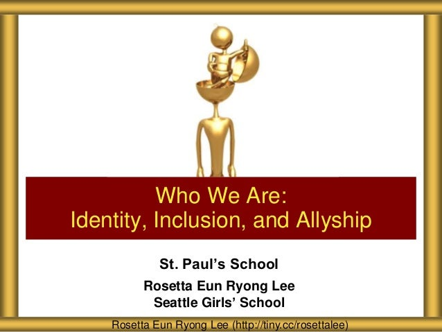 Who We Are: Identity, Inclusion, and Allyship St. Paul's School Rosetta Eun Ryong Lee Seattle Girls' School Rosetta Eun Ry...