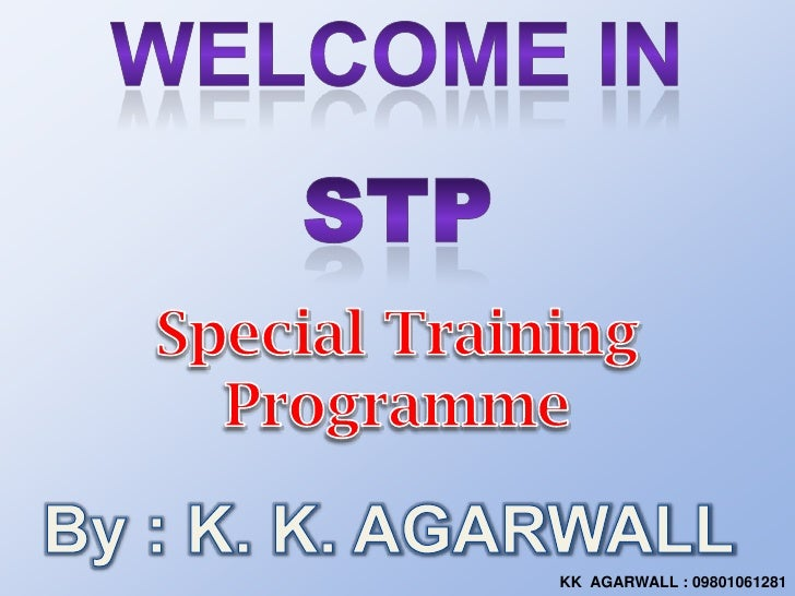 Welcome in<br />STP<br />Special Training Programme<br />By : K. K. AGARWALL <br />