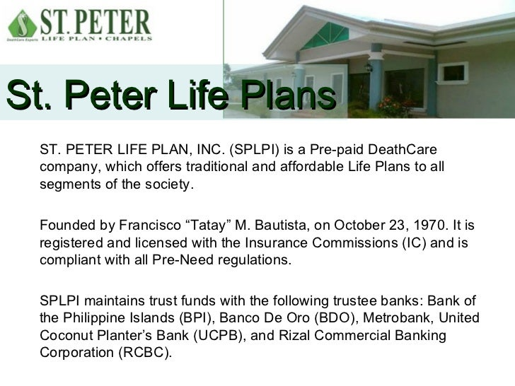 St. Peter Life Plans  ST. PETER LIFE PLAN, INC. (SPLPI) is a Pre-paid DeathCare  company, which offers traditional and aff...