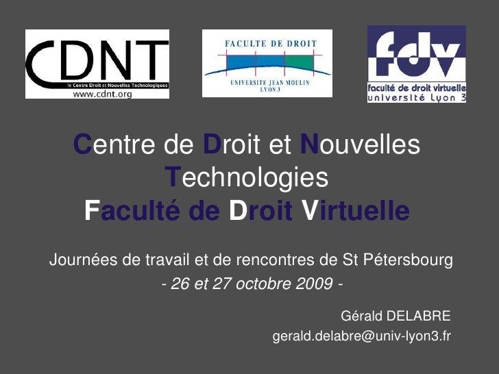 Centre de Droit et Nouvelles TechnologiesFacultéde Droit Virtuelle<br />Journées de travail et de rencontres de St Pétersb...