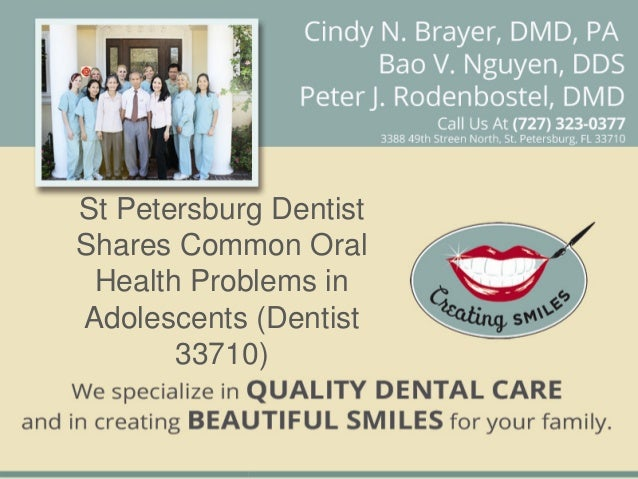 St Petersburg DentistShares Common Oral Health Problems inAdolescents (Dentist       33710)