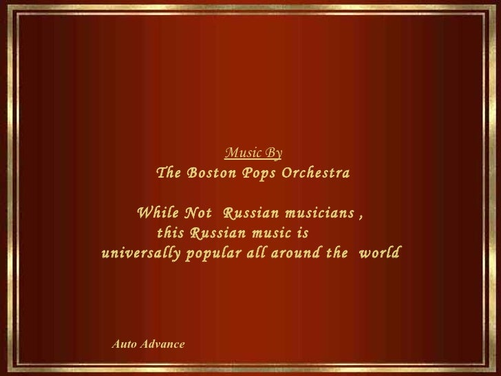 Auto Advance  Music By The Boston Pops Orchestra While Not  Russian musicians  ,  this  Russian  music is  universally pop...