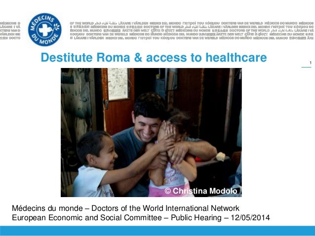 1 Destitute Roma & access to healthcare Médecins du monde – Doctors of the World International Network European Economic a...