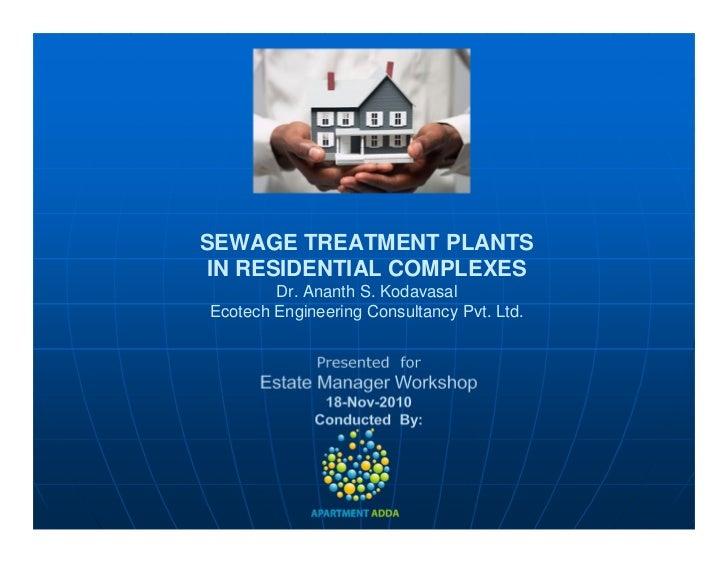 SEWAGE TREATMENT PLANTSIN RESIDENTIAL COMPLEXES        Dr. Ananth S. KodavasalEcotech Engineering Consultancy Pvt. Ltd.