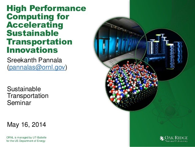 ORNL is managed by UT-Battelle for the US Department of Energy High Performance Computing for Accelerating Sustainable Tra...