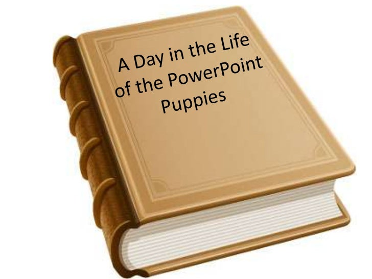 A Day in the Life of the PowerPoint Puppies<br />