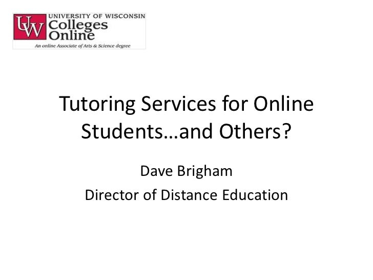 Tutoring Services for Online Students…and Others?<br />Dave Brigham<br />Director of Distance Education<br />