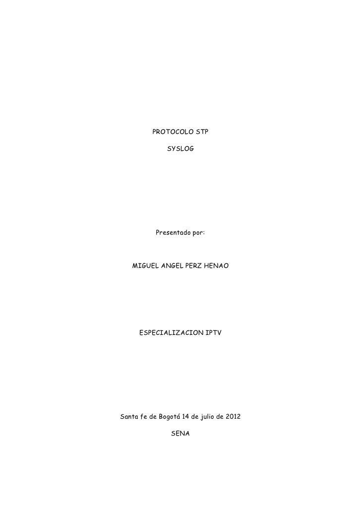 PROTOCOLO STP              SYSLOG           Presentado por:   MIGUEL ANGEL PERZ HENAO      ESPECIALIZACION IPTVSanta fe de...