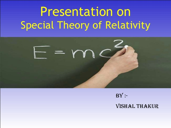 Presentation on Special Theory of Relativity By :- Vishal Thakur