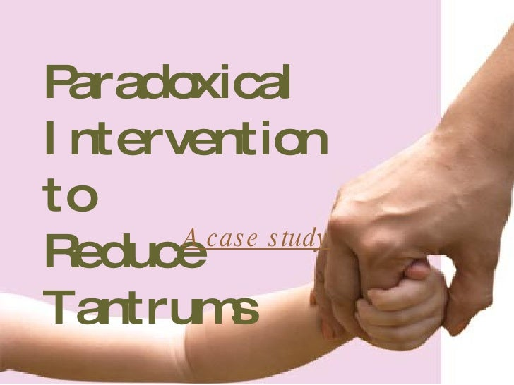 Paradoxical  Intervention  to  Reduce  Tantrums A case study