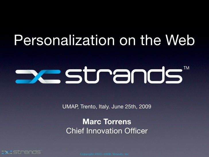 Personalization on the Web          UMAP, Trento, Italy. June 25th, 2009             Marc Torrens        Chief Innovation ...