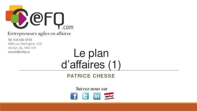 Entrepreneurs agiles en affaires Tel: 514-521-5733 4080,rue Wellington -310 Verdun, Qc, H4G 1V4 reussir@cefq.ca  Le plan d...
