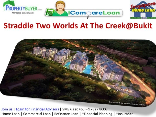 Straddle Two Worlds At The Creek@Bukit  Join us | Login for Financial Advisors | SMS us at +65 – 9782 - 8606 Home Loan | C...