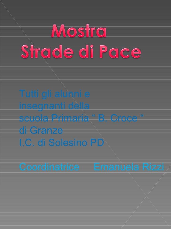 """Tutti gli alunni e  insegnanti della  scuola Primaria """" B. Croce """"  di Granze I.C. di Solesino PD Coordinatrice  Emanuela ..."""