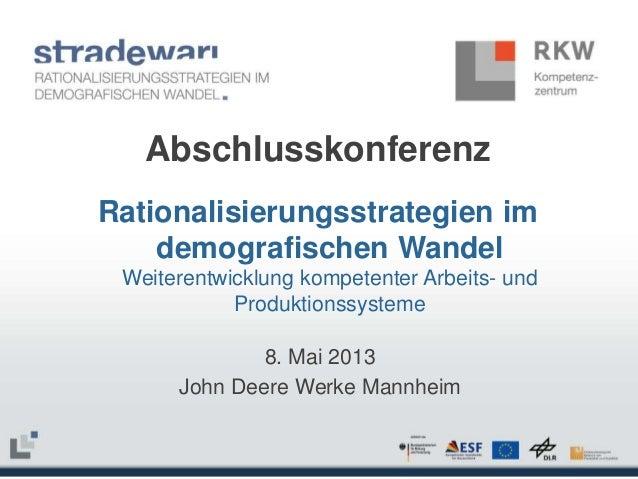 Abschlusskonferenz Rationalisierungsstrategien im demografischen Wandel Weiterentwicklung kompetenter Arbeits- und Produkt...