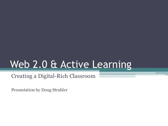 Web 2.0 & Active Learning Creating a Digital-Rich Classroom Presentation by Doug Strahler
