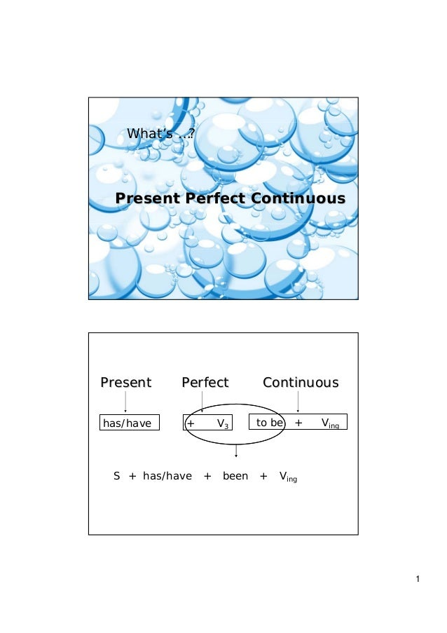 1 What's …? Present Perfect ContinuousPresent Perfect Continuous PresentPresent PerfectPerfect ContinuousContinuous has/ha...