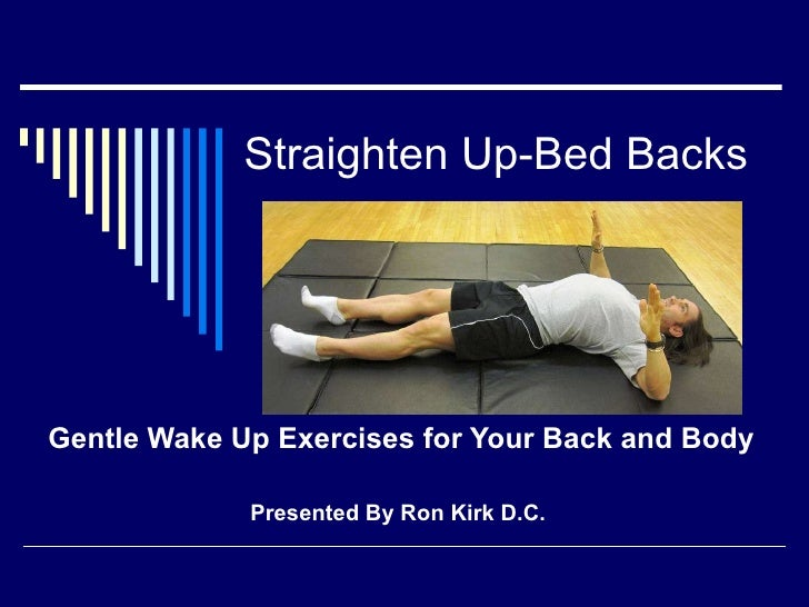 Straighten Up-Bed Backs Gentle Wake Up Exercises for Your Back and Body Presented By Ron Kirk D.C.