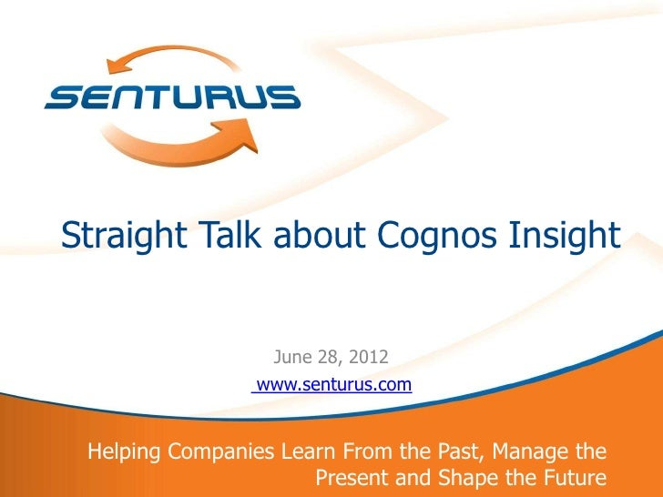Straight Talk about Cognos Insight:  Features, Planning and Business Intelligence Uses, Demonstration