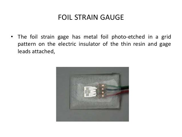 Foil Strain Gauges Foil Strain Gauge • The Foil