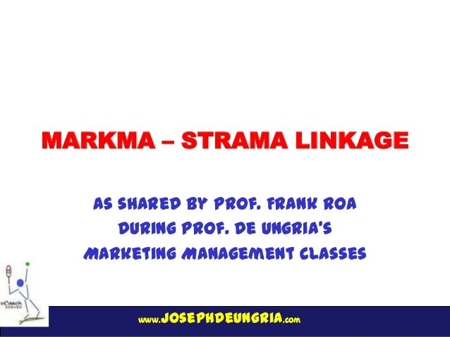 www.josephdeungria.com MARKMA – STRAMA LINKAGE As shared by Prof. Frank Roa During Prof. De Ungria's Marketing Management ...