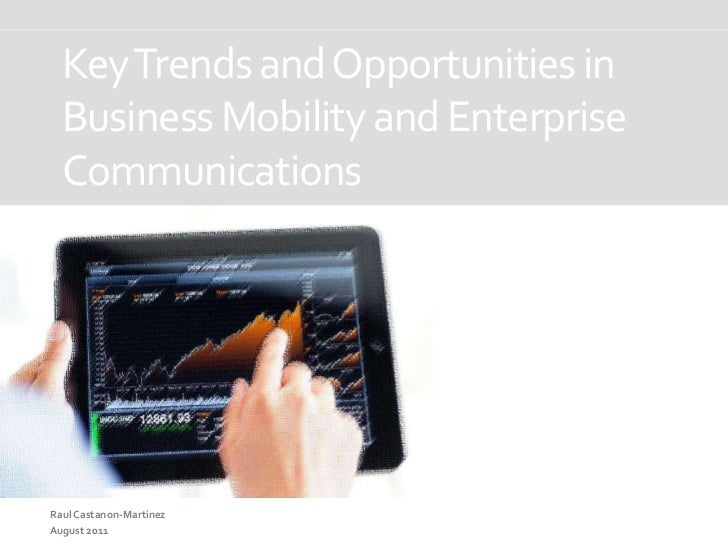 Key Trends and Opportunities in Business Mobility and Enterprise Communications<br />