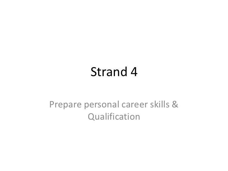 Strand 4<br />Prepare personal career skills & Qualification  <br />