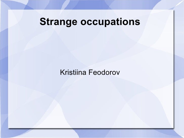 Strange occupations Kristiina Feodorov