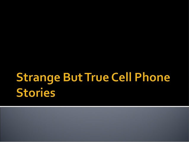 Strange But True Cell Phone Stories