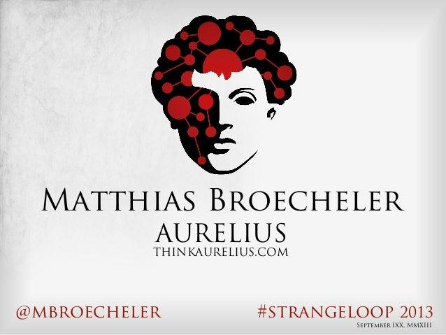 AURELIUS THINKAURELIUS.COM @mbroecheler #strangeloop 2013 Matthias Broecheler September IXX, MMXIII