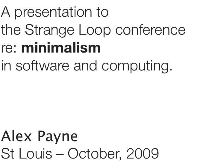 Strange Loop 2009 Keynote: Minimalism in Computing