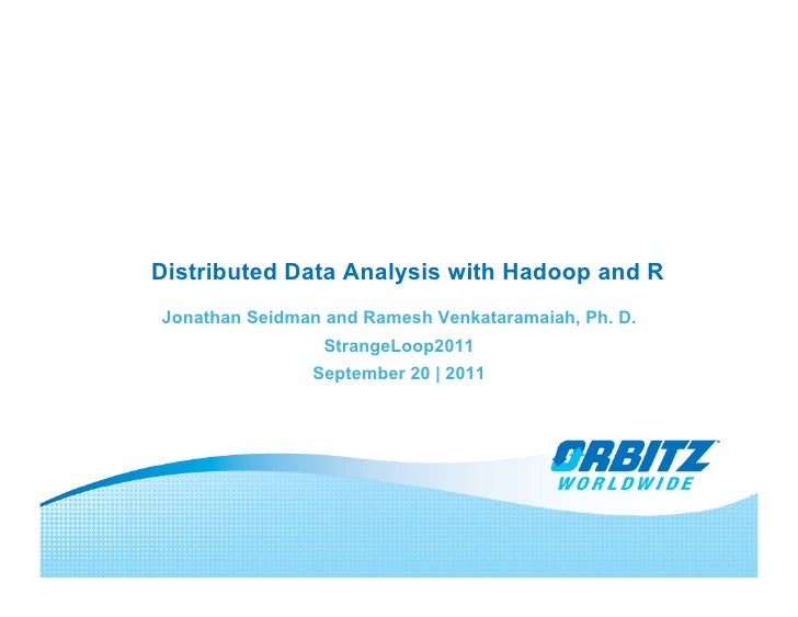 Distributed Data Analysis with Hadoop and RJonathan Seidman and Ramesh Venkataramaiah, Ph. D.                 StrangeLoop2...