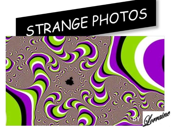 Strange photos