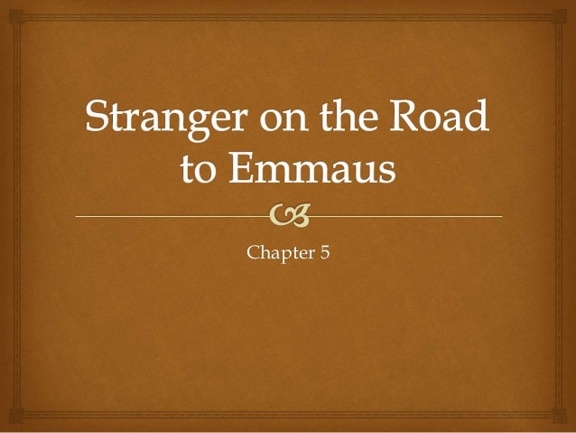 Stranger on the road to emmaus ch.5