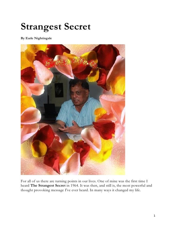 Strangest Secret By Earle Nightingale     For all of us there are turning points in our lives. One of mine was the first t...