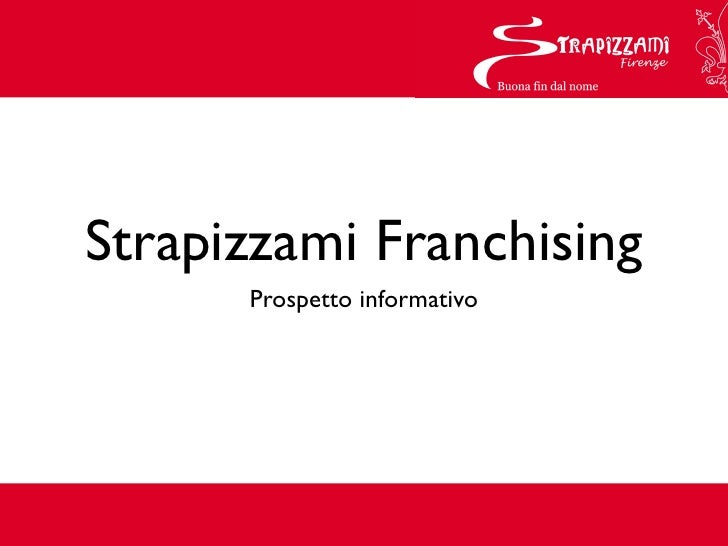 Strapizzami Franchising      Prospetto informativo