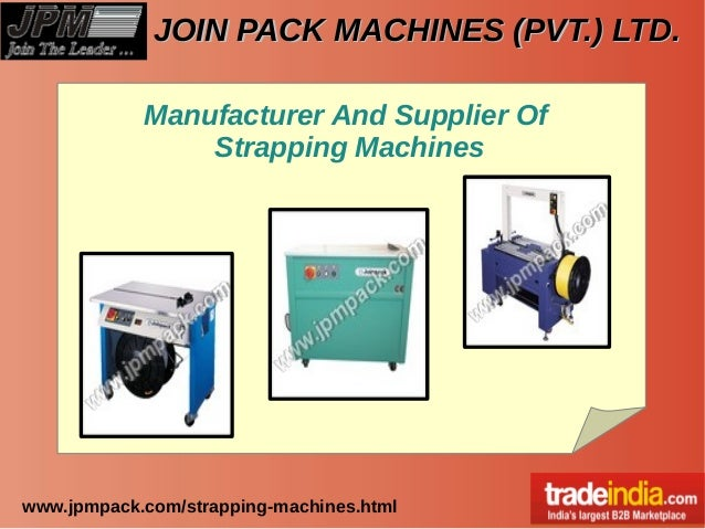 JOIN PACK MACHINES (PVT.) LTD.JOIN PACK MACHINES (PVT.) LTD. www.jpmpack.com/strapping-machines.html Manufacturer And Supp...