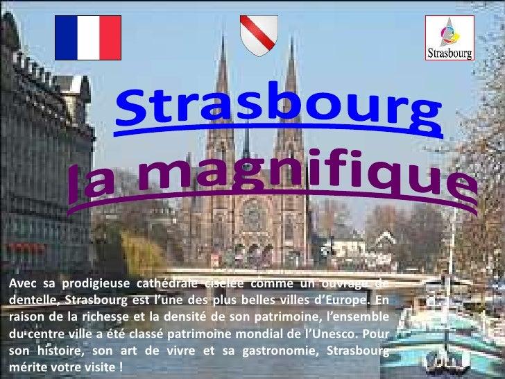 Strasbourg<br />la magnifique<br />Avec sa prodigieuse cathédrale ciselée comme un ouvrage de dentelle, Strasbourg est l'u...