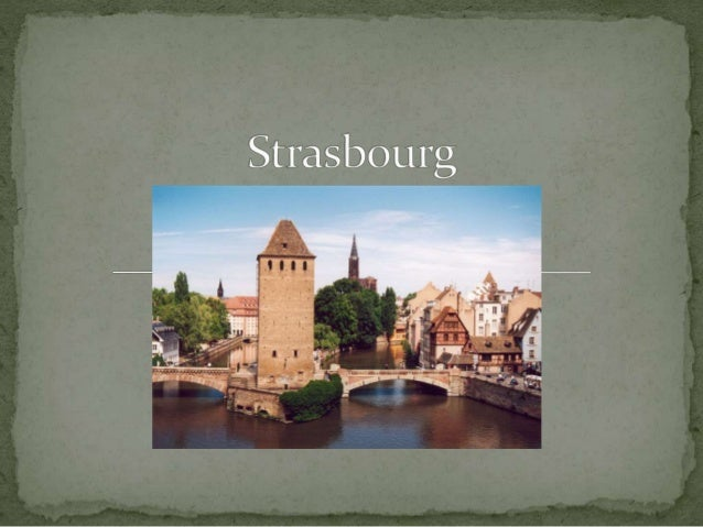  Strasbourg est en Alsace  Près de la frontière allemande  Le fleuve l'Ill  La France et l'Allemangne se sont disputés...