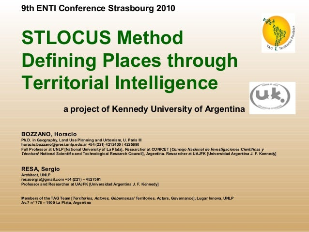 9th ENTI Conference Strasbourg 2010 STLOCUS Method Defining Places through Territorial Intelligence a project of Kennedy U...