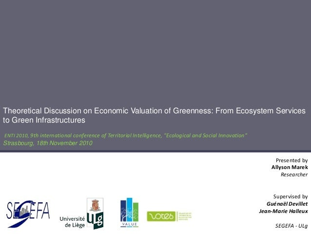 Theoretical Discussion on Economic Valuation of Greenness: From Ecosystem Services to Green Infrastructures ENTI 2010, 9th...