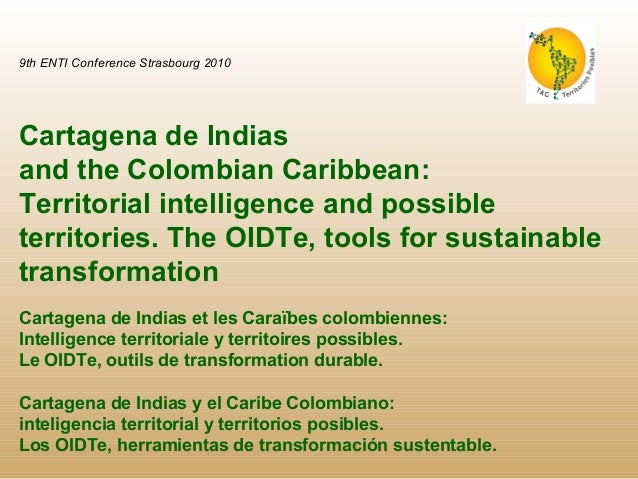 9th ENTI Conference Strasbourg 2010 Cartagena de Indias and the Colombian Caribbean: Territorial intelligence and possible...