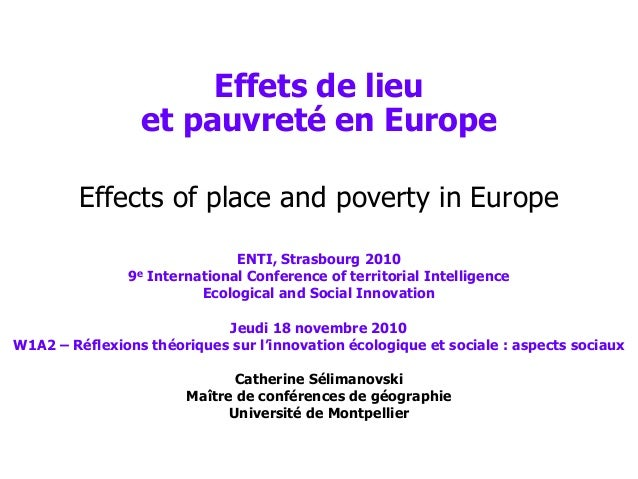 1 Effets de lieu et pauvreté en Europe Effects of place and poverty in Europe ENTI, Strasbourg 2010 9e International Confe...